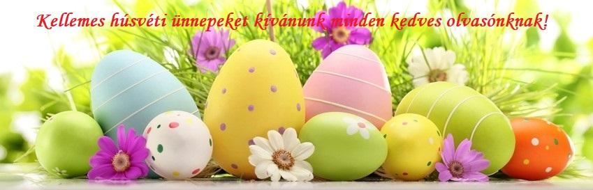 Kellemes húsvéti ünnepeket kívánunk minden kedves olvasónknak!